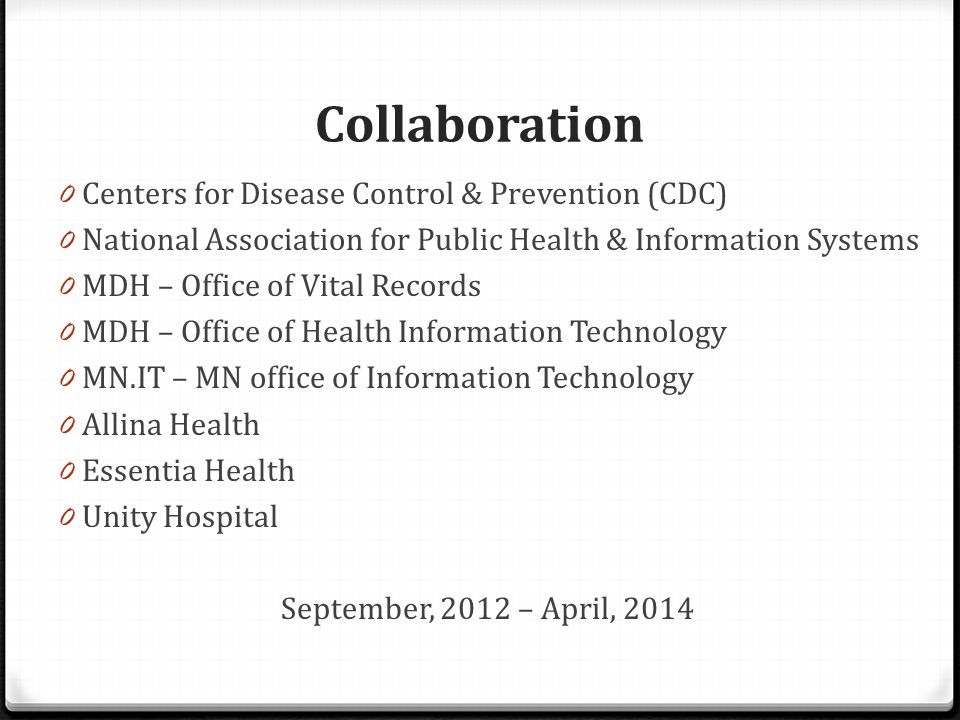 Collaboration 0 Centers for Disease Control & Prevention (CDC) 0 National Association for Public Health & Information Systems 0 MDH – Office of Vital