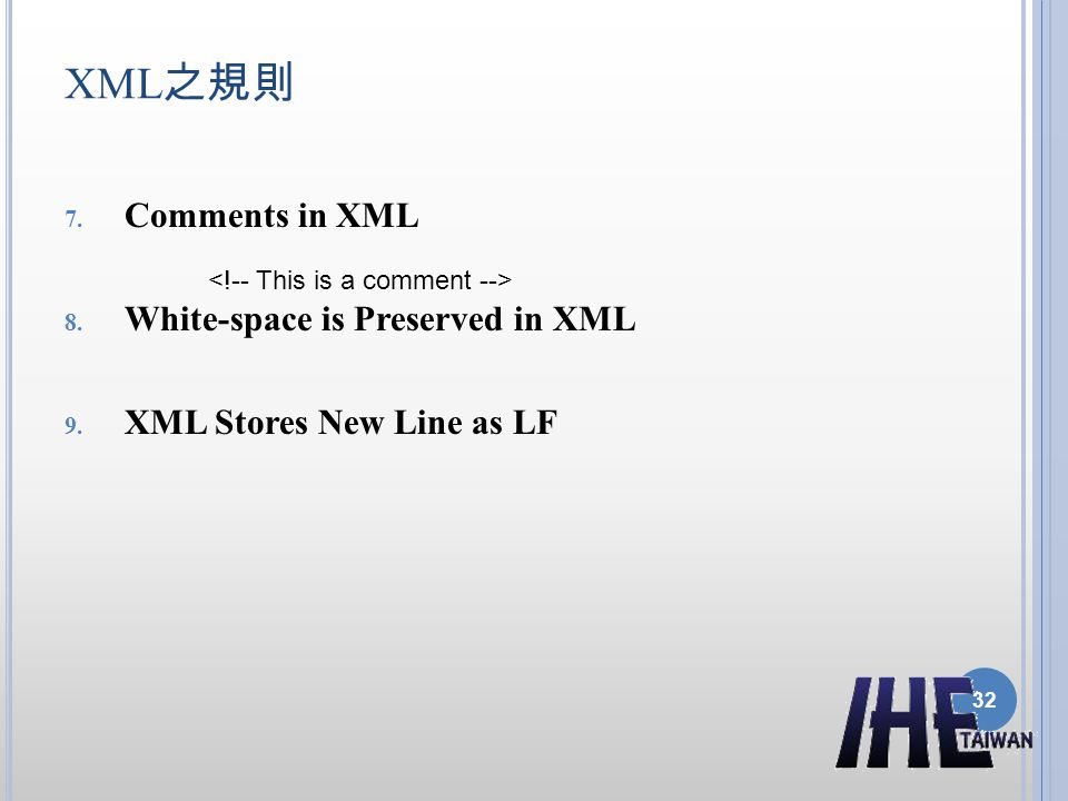 XML 之規則 7. Comments in XML 8. White-space is Preserved in XML 9. XML Stores New Line as LF 32