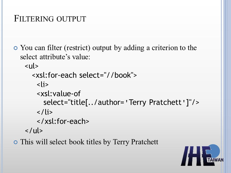F ILTERING OUTPUT You can filter (restrict) output by adding a criterion to the select attribute's value: This will select book titles by Terry Pratchett