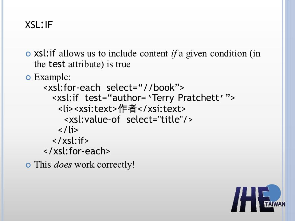 XSL : IF xsl:if allows us to include content if a given condition (in the test attribute) is true Example: 作者 This does work correctly!