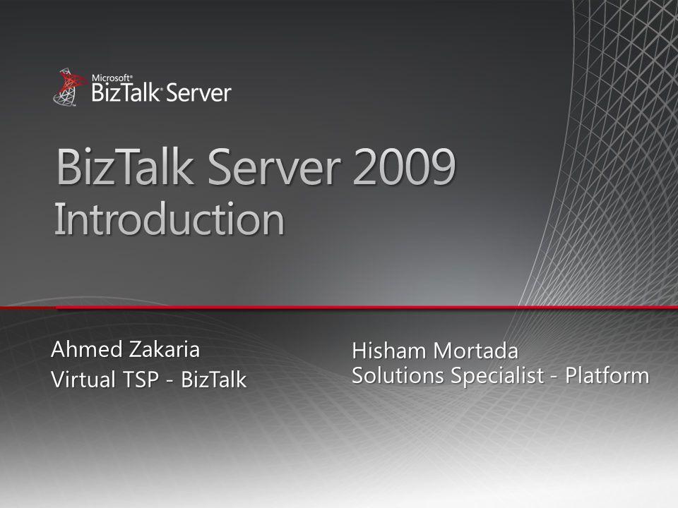 Hisham Mortada Solutions Specialist - Platform Ahmed Zakaria Virtual TSP - BizTalk