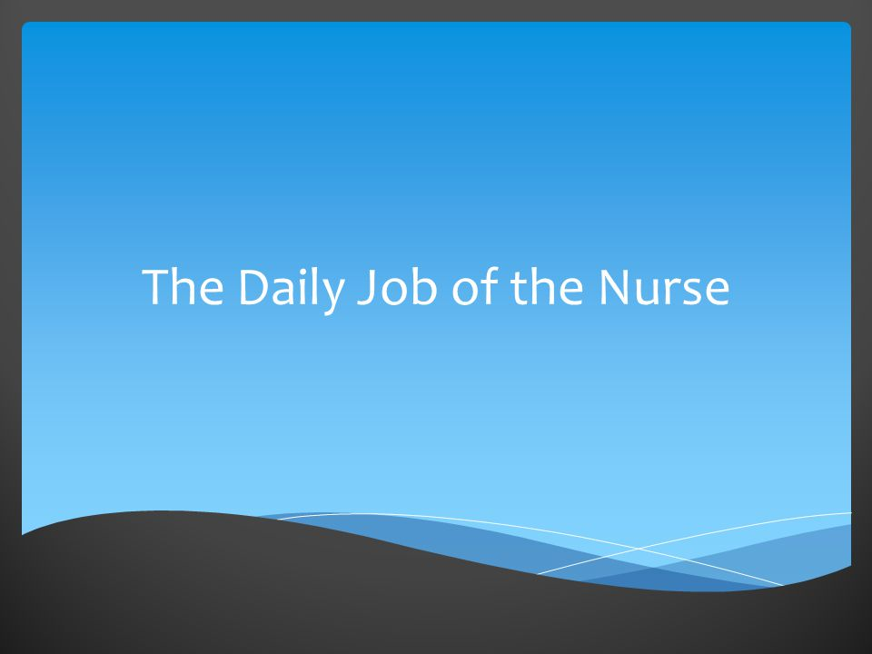 The Daily Job of the Nurse