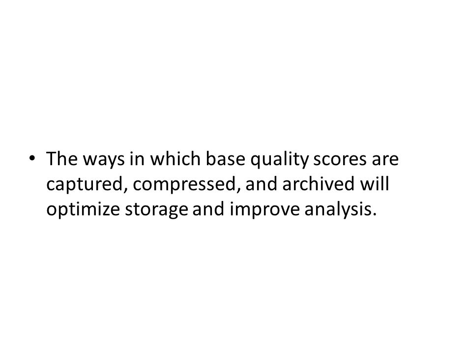 The ways in which base quality scores are captured, compressed, and archived will optimize storage and improve analysis.