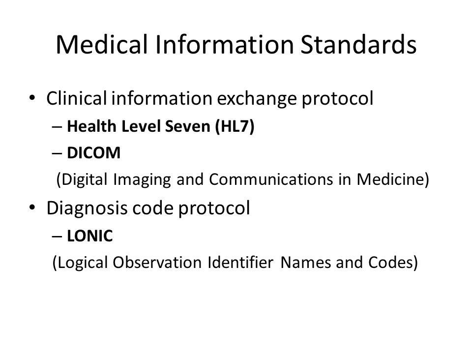 Medical Information Standards Clinical information exchange protocol – Health Level Seven (HL7) – DICOM (Digital Imaging and Communications in Medicin