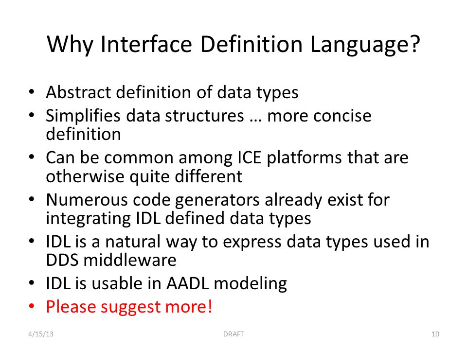 Why Interface Definition Language? Abstract definition of data types Simplifies data structures … more concise definition Can be common among ICE plat
