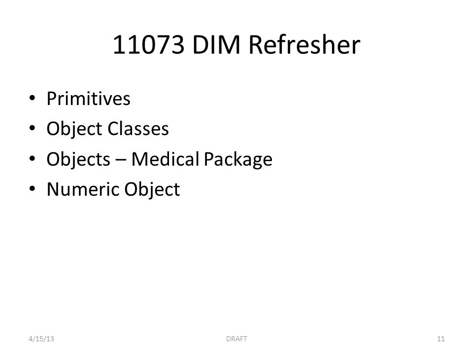 11073 DIM Refresher Primitives Object Classes Objects – Medical Package Numeric Object 4/15/13DRAFT11
