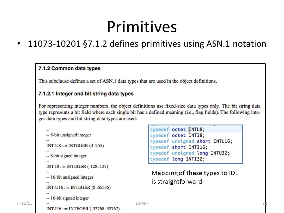Primitives 11073-10201 §7.1.2 defines primitives using ASN.1 notation Mapping of these types to IDL is straightforward 4/15/13DRAFT12