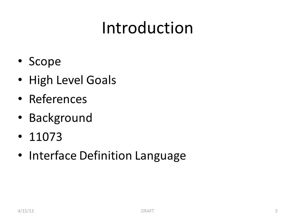 Introduction Scope High Level Goals References Background 11073 Interface Definition Language 4/15/13DRAFT3