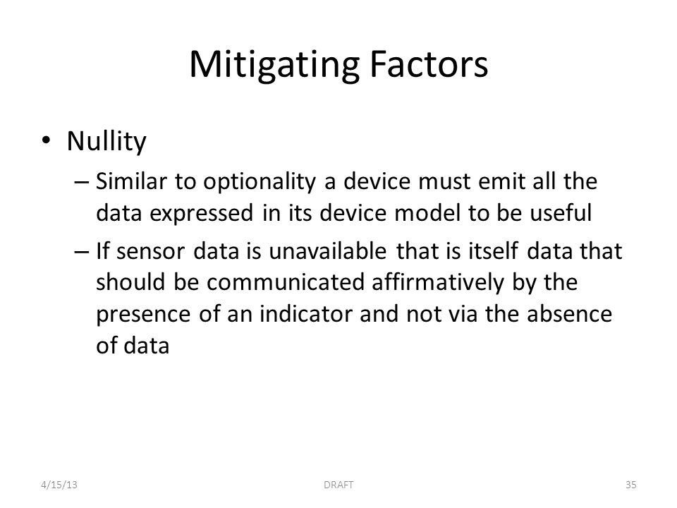 Mitigating Factors Nullity – Similar to optionality a device must emit all the data expressed in its device model to be useful – If sensor data is una