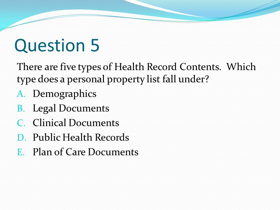 Question 5 There are five types of Health Record Contents.