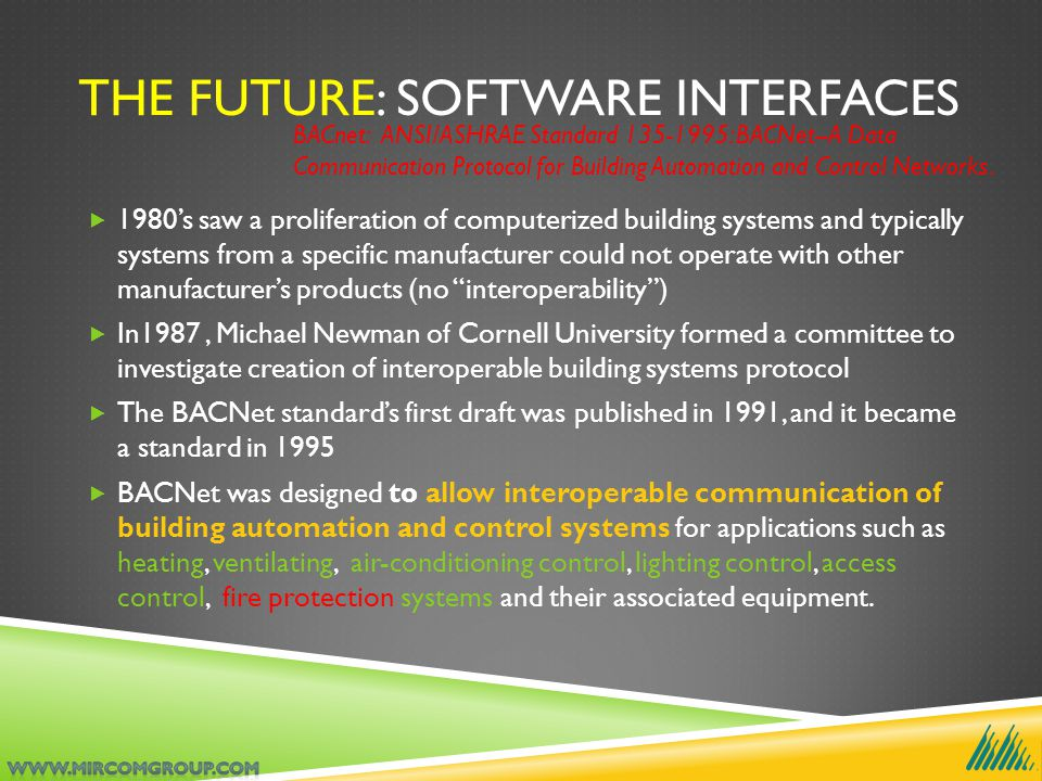 THE FUTURE: SOFTWARE INTERFACES  1980's saw a proliferation of computerized building systems and typically systems from a specific manufacturer could