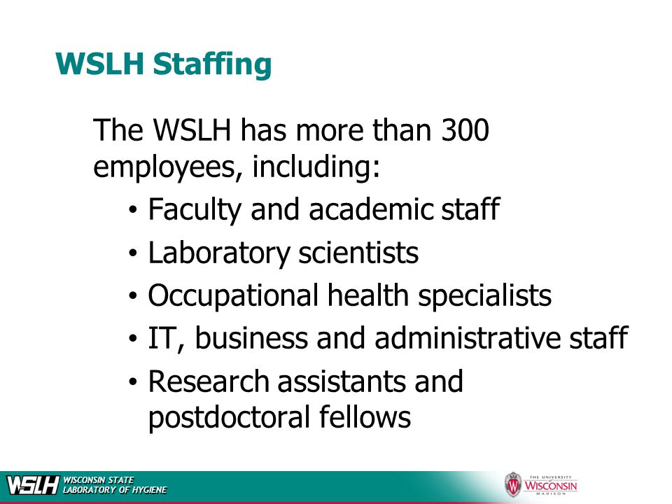 WISCONSIN STATE LABORATORY OF HYGIENE Electronic/Web-based Lab Reporting 18 Submitter Laboratory WLR: Secure login and password to enter laboratory results into template on WSLH web site.