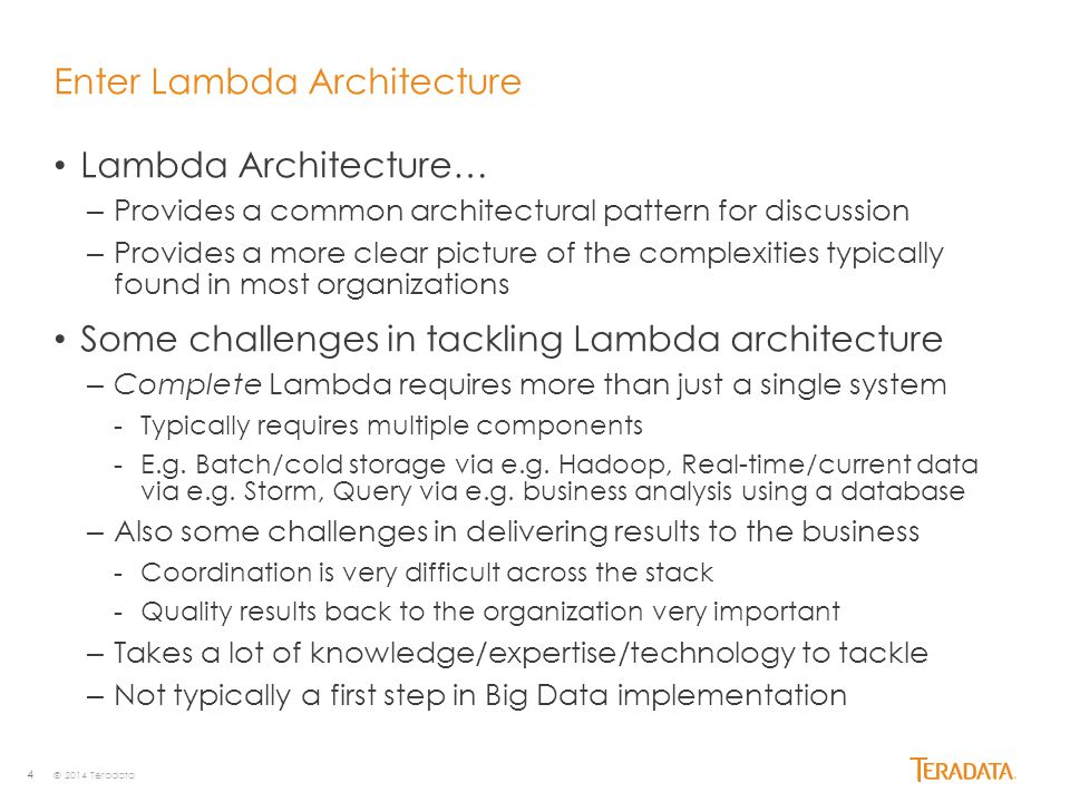 4 Lambda Architecture… – Provides a common architectural pattern for discussion – Provides a more clear picture of the complexities typically found in