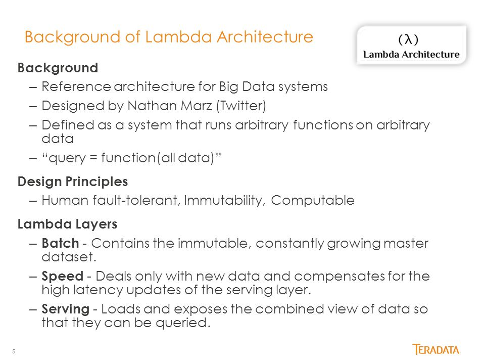 5 Background of Lambda Architecture Background – Reference architecture for Big Data systems – Designed by Nathan Marz (Twitter) – Defined as a system that runs arbitrary functions on arbitrary data – query = function(all data) Design Principles – Human fault-tolerant, Immutability, Computable Lambda Layers – Batch - Contains the immutable, constantly growing master dataset.