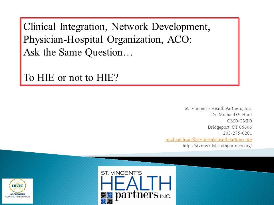 St. Vincent's Health Partners, Inc. Dr. Michael G. Hunt CMO/CMIO Bridgeport, CT 06606 203-275-0201 michael.hunt@stvincentshealthpartners.org http://st