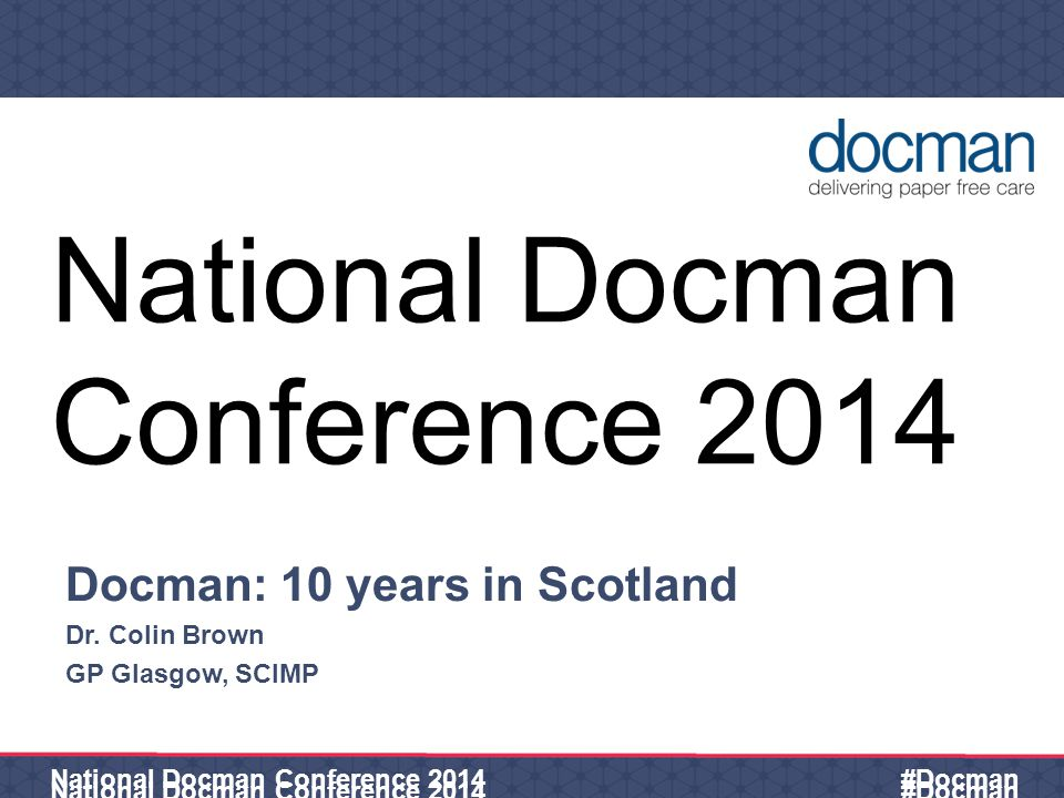 12 April 2015 National Docman Conference 2014 #Docman National Docman Conference 2014 Docman: 10 years in Scotland Dr.
