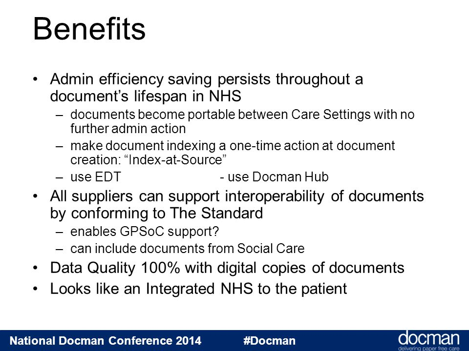 National Docman Conference 2014 #Docman Admin efficiency saving persists throughout a document's lifespan in NHS –documents become portable between Ca