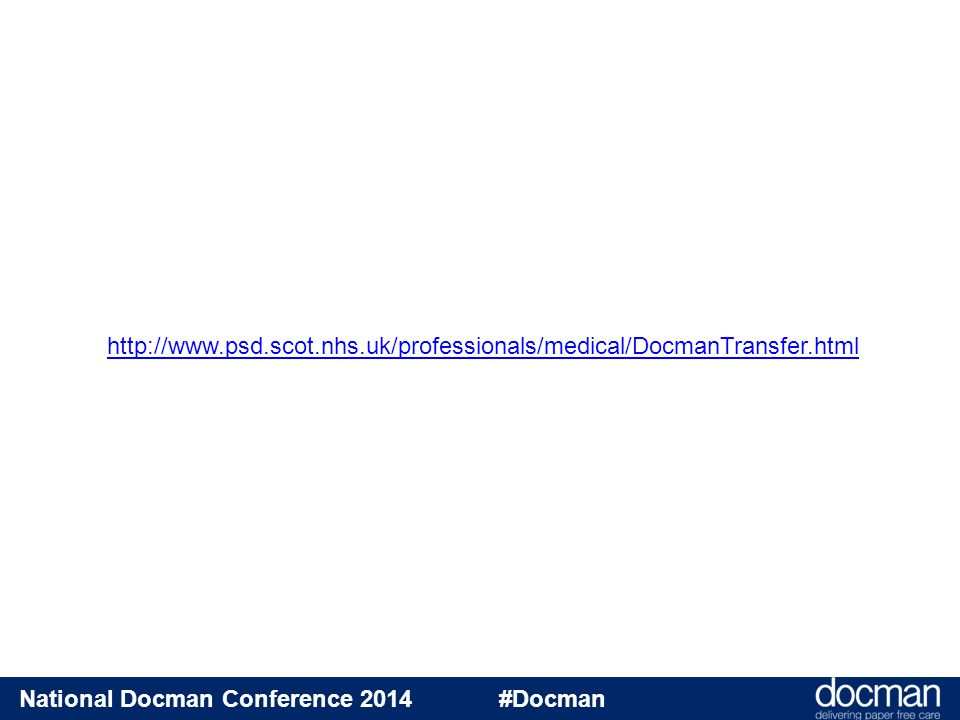 National Docman Conference 2014 #Docman http://www.psd.scot.nhs.uk/professionals/medical/DocmanTransfer.html