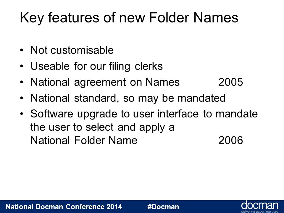 National Docman Conference 2014 #Docman Not customisable Useable for our filing clerks National agreement on Names 2005 National standard, so may be m
