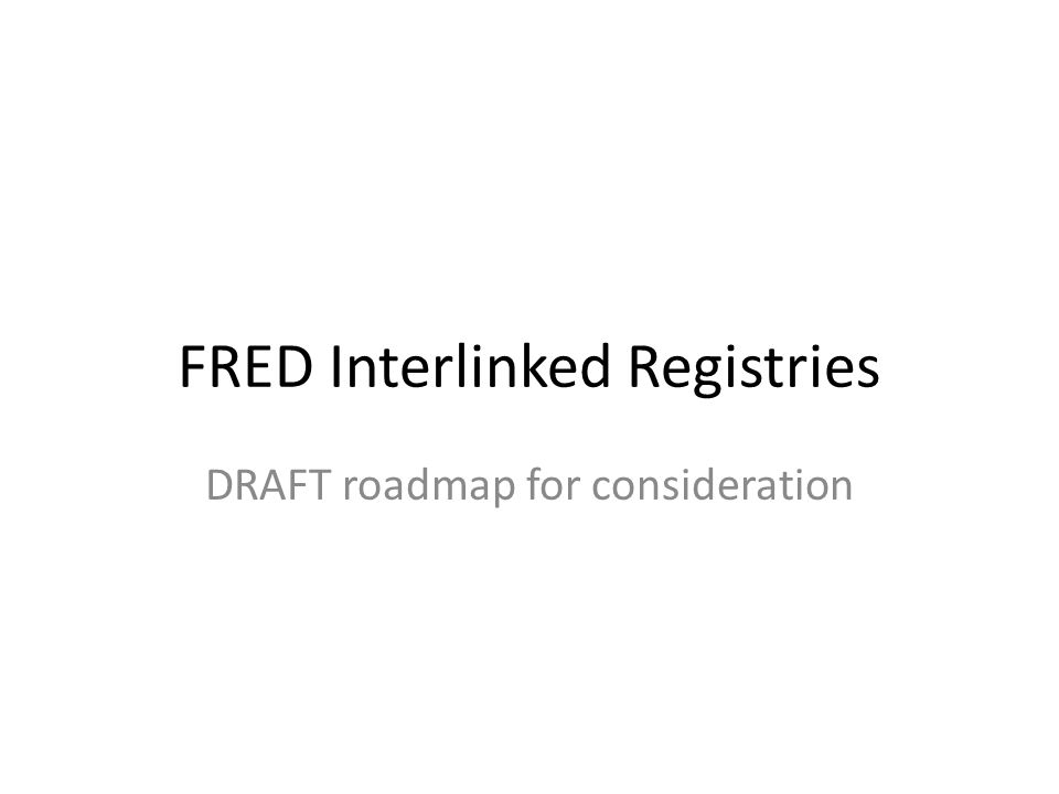 FRED Interlinked Registries DRAFT roadmap for consideration