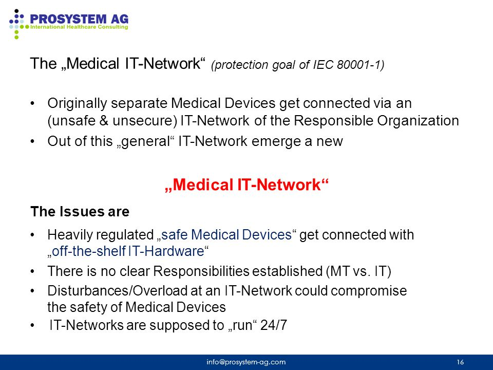 "Originally separate Medical Devices get connected via an (unsafe & unsecure) IT-Network of the Responsible Organization Out of this ""general"" IT-Netwo"
