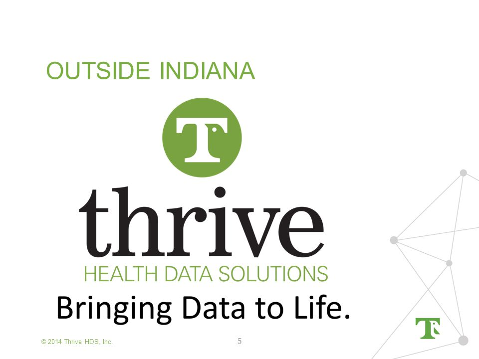 © 2014 Thrive HDS, Inc. OUTSIDE INDIANA 5