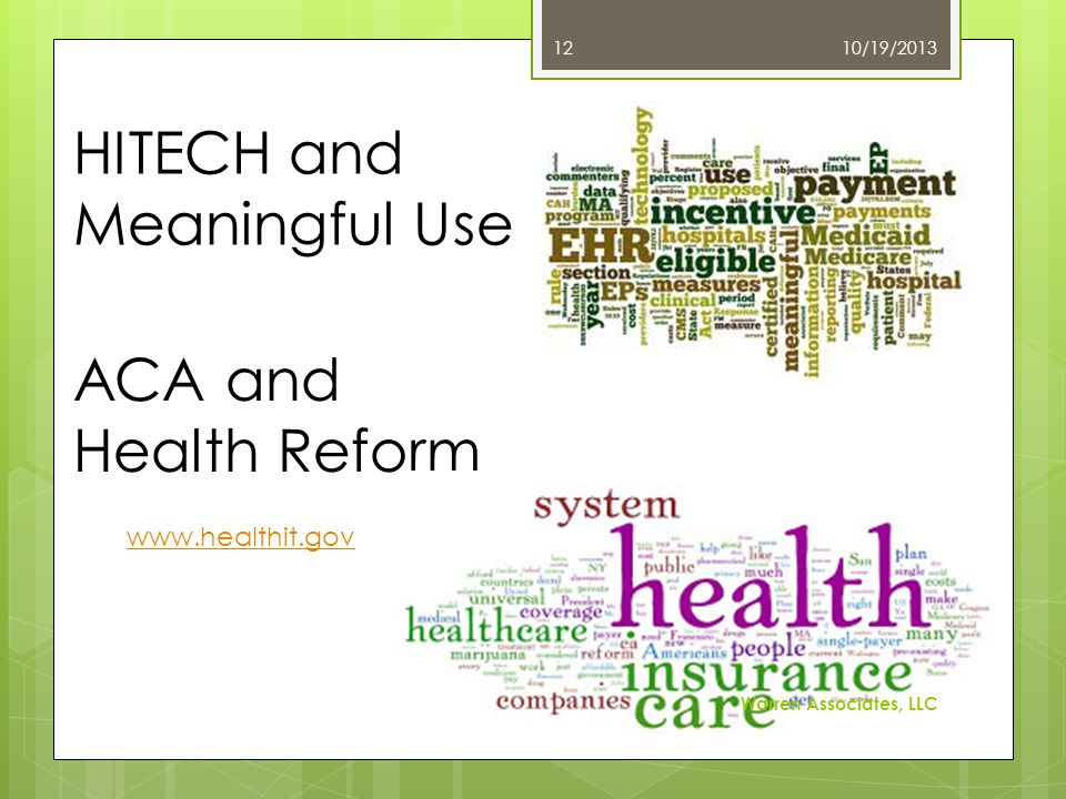 HITECH and Meaningful Use ACA and Health Reform 10/19/2013 Warren Associates, LLC 12 www.healthit.gov