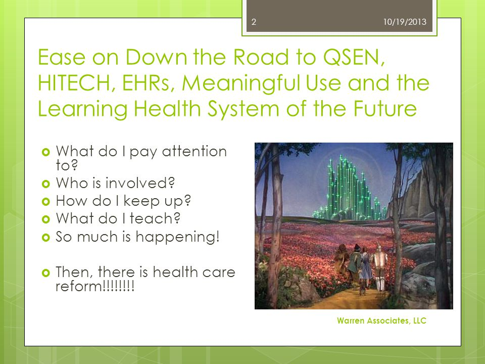Ease on Down the Road to QSEN, HITECH, EHRs, Meaningful Use and the Learning Health System of the Future  What do I pay attention to?  Who is involv