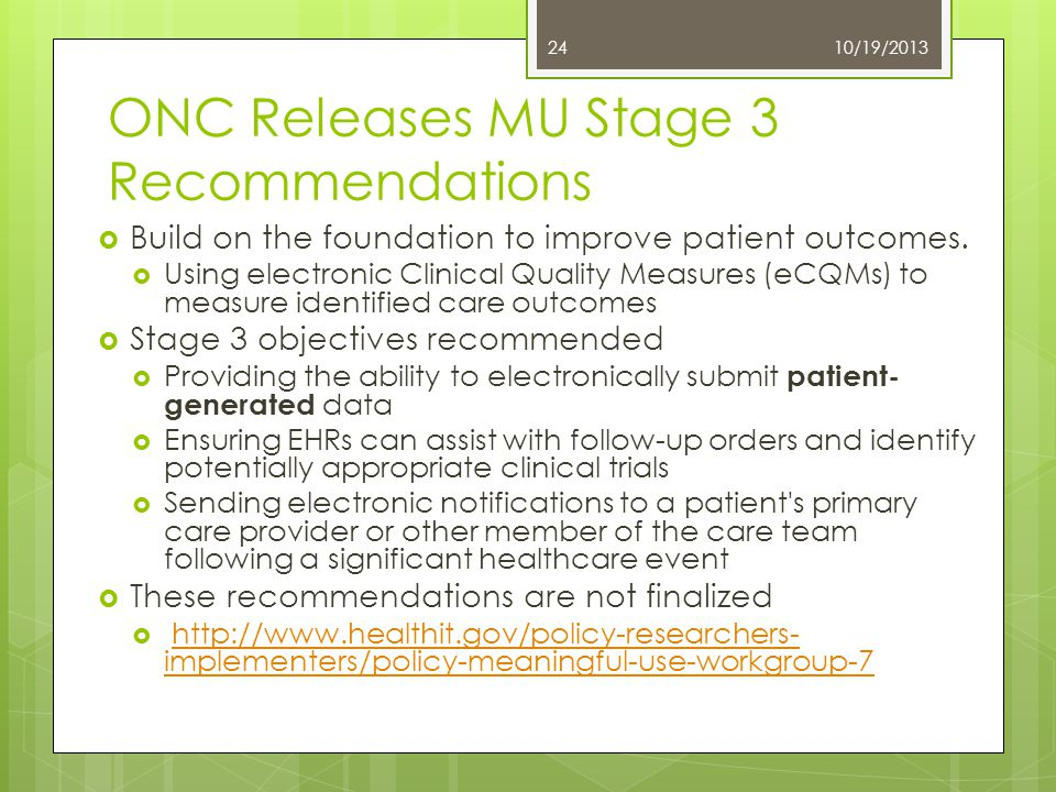 ONC Releases MU Stage 3 Recommendations 10/19/2013 Warren Associates, LLC 24  Build on the foundation to improve patient outcomes.  Using electronic