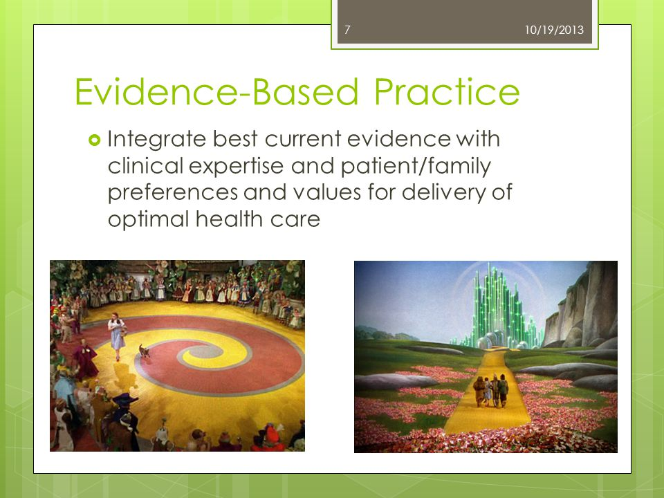Evidence-Based Practice  Integrate best current evidence with clinical expertise and patient/family preferences and values for delivery of optimal he
