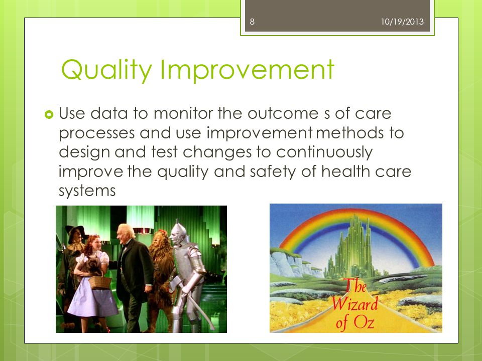 Quality Improvement 10/19/2013 Warren Associates, LLC 8  Use data to monitor the outcome s of care processes and use improvement methods to design an