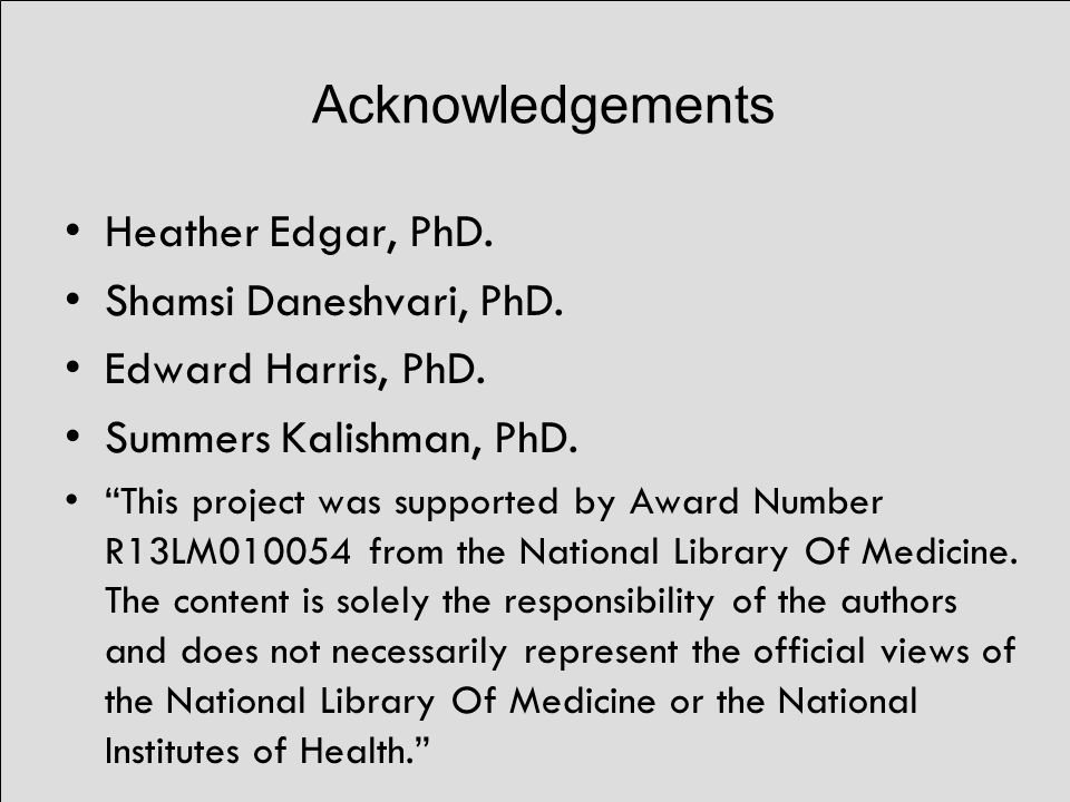 Acknowledgements Heather Edgar, PhD. Shamsi Daneshvari, PhD.