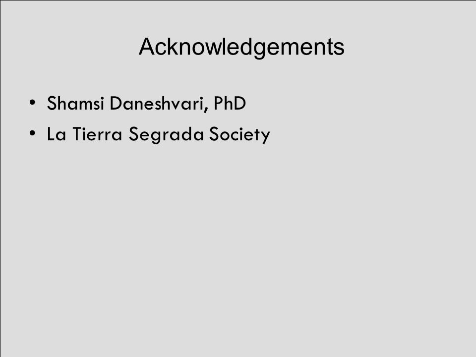 Acknowledgements Shamsi Daneshvari, PhD La Tierra Segrada Society