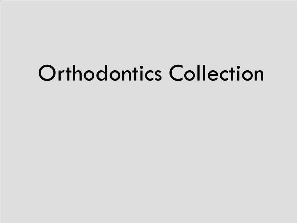Orthodontics Collection