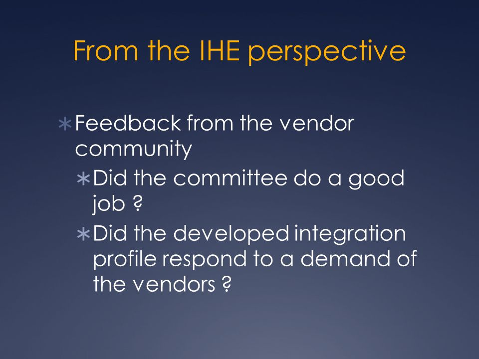 From the IHE perspective  Feedback from the vendor community  Did the committee do a good job .