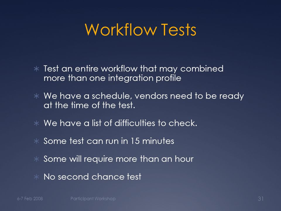 Workflow Tests  Test an entire workflow that may combined more than one integration profile  We have a schedule, vendors need to be ready at the time of the test.