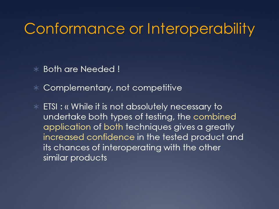 Conformance or Interoperability  Both are Needed .