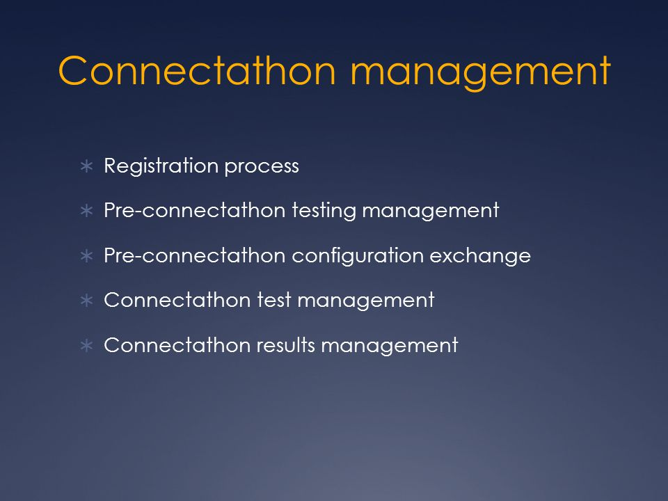 Connectathon management  Registration process  Pre-connectathon testing management  Pre-connectathon configuration exchange  Connectathon test management  Connectathon results management