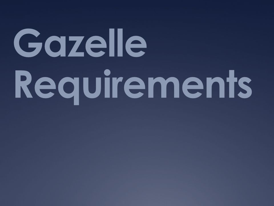Gazelle Requirements