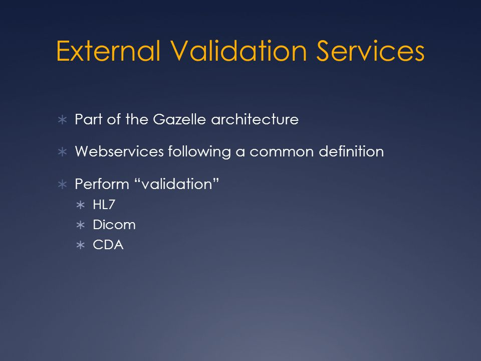  Part of the Gazelle architecture  Webservices following a common definition  Perform validation  HL7  Dicom  CDA