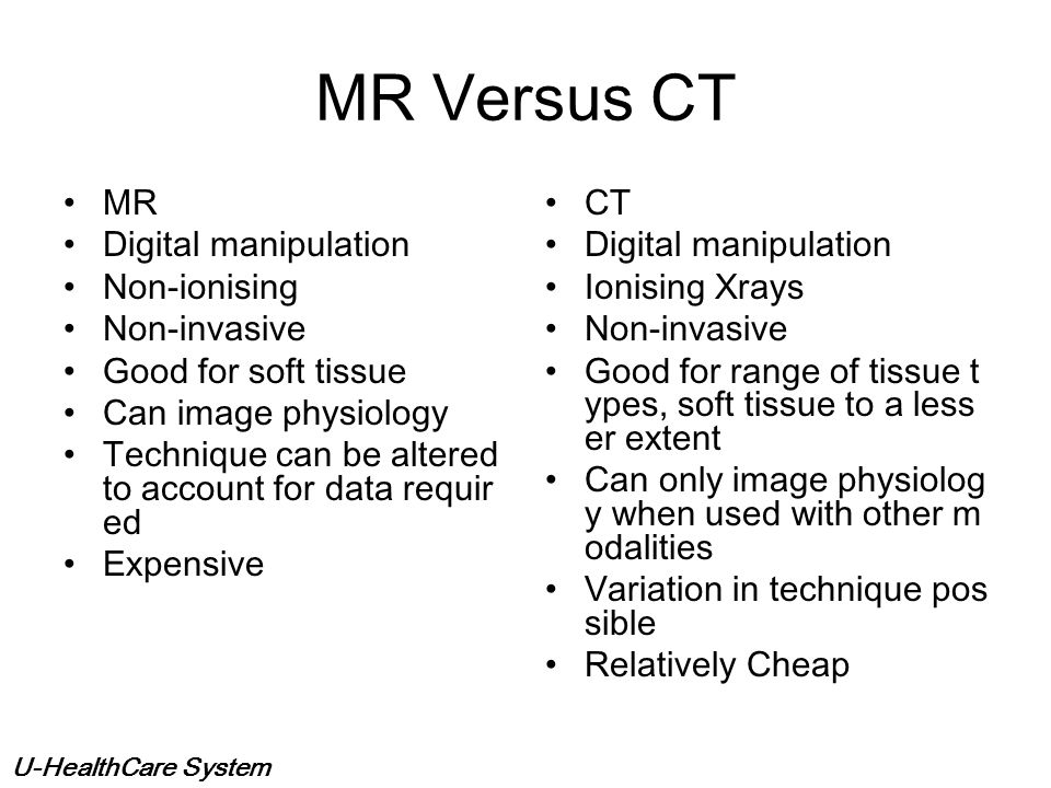 U-HealthCare System When Do We Use MRI? Excellent for soft tissu e imaging Resolution is good Does NOT use ionisin g radiation but does h ave some saf