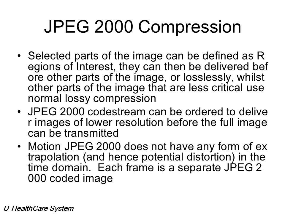 U-HealthCare System Decompressed image is identical to original imag e JPEG lossless compression Average compression of 2:1 for x-ray images I C D I -