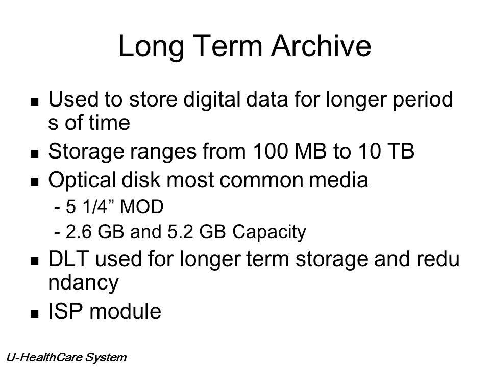 U-HealthCare System Types of storage media MediaDVDMODWORMDLT9840AIT2 GB3.85.2352050 Cost Less Expen. Expen.Expen.Cheap Most Expen. Load + Assess Very