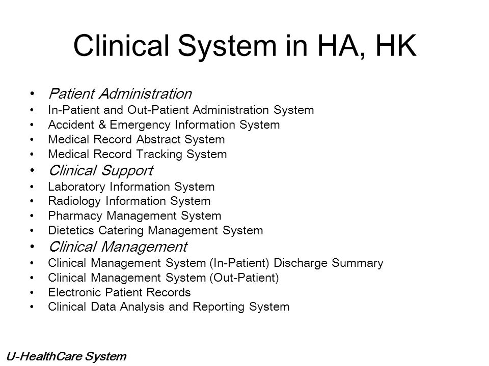U-HealthCare System Hospital Information System Support clinical and medical patient care a ctivities in the hospital Administer the hospital's daily