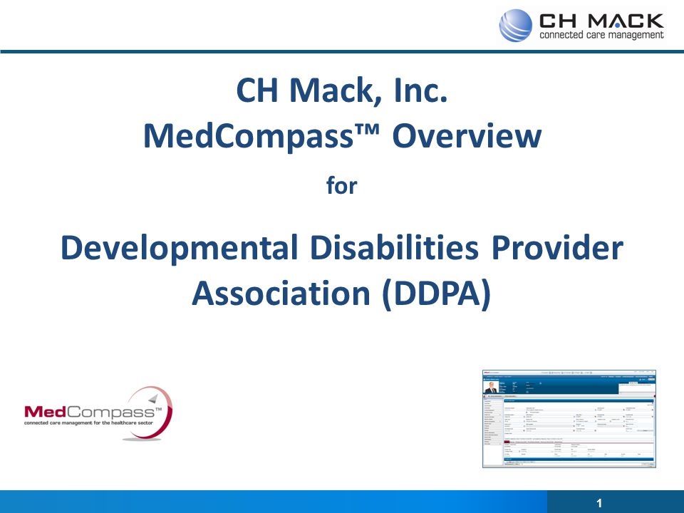 1 CH Mack, Inc. MedCompass™ Overview for Developmental Disabilities Provider Association (DDPA)