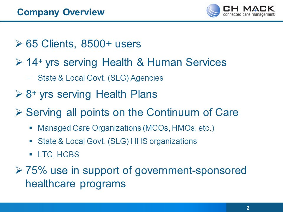 2 Company Overview  65 Clients, 8500+ users  14 + yrs serving Health & Human Services −State & Local Govt.