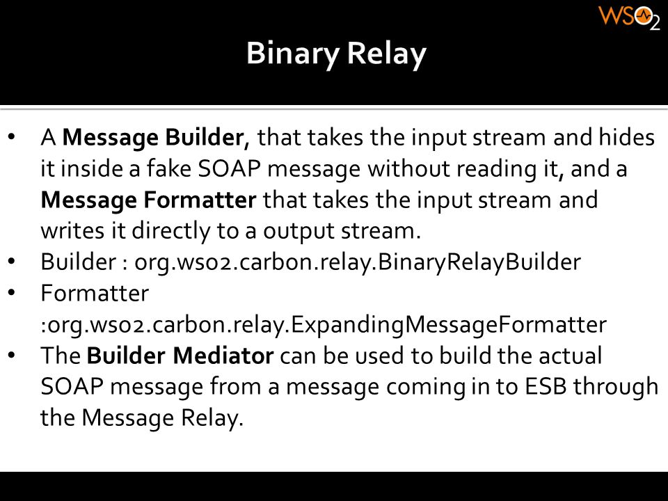 A Message Builder, that takes the input stream and hides it inside a fake SOAP message without reading it, and a Message Formatter that takes the inpu