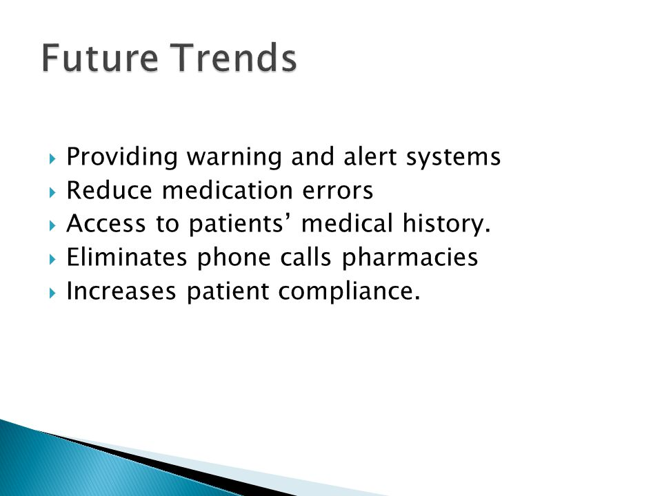  Providing warning and alert systems  Reduce medication errors  Access to patients' medical history.