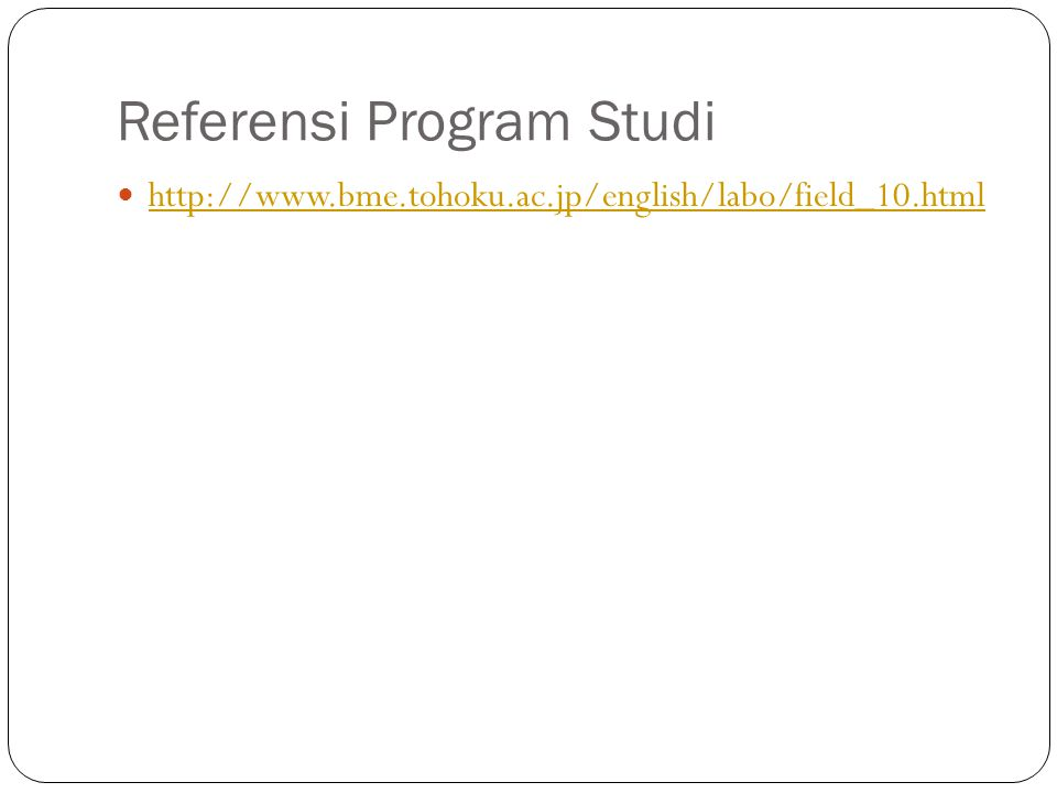 Referensi Program Studi http://www.bme.tohoku.ac.jp/english/labo/field_10.html