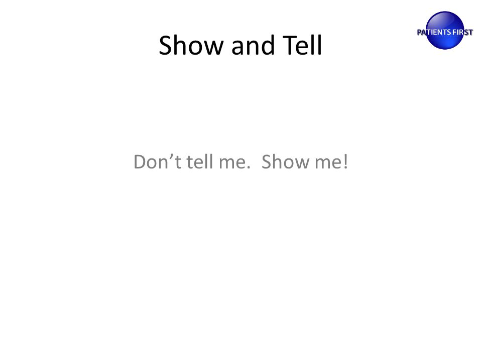 Show and Tell Don't tell me. Show me!